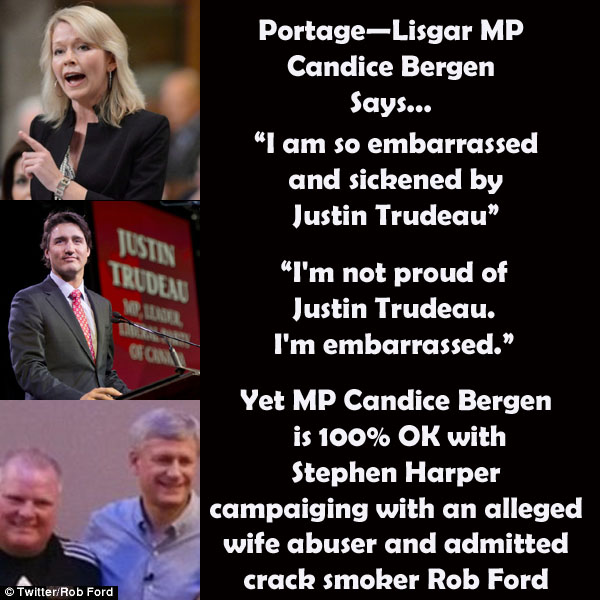 Portage-Lisgar MP Candice Bergen Says PM Justin Trudeau Is An Embarrassment. And is SICKENED by him. Yet MP Bergen is 100% OK With Former PM Stephen Harper Campaigning With Alleged Wife Abuser & Admitted Crack Smoking ex-Toronto Mayor Rob Ford!